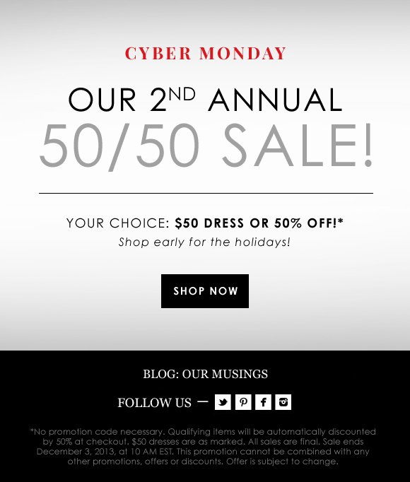CYBER MONDAY STARTS NOW: $50 DRESSES AND 50% OFF