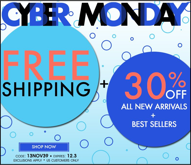 cyber monday: Free Shipping + 30% off New Arrivals + Best Sellers