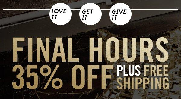 Final Hours! 35% off plus free shipping ends soon!