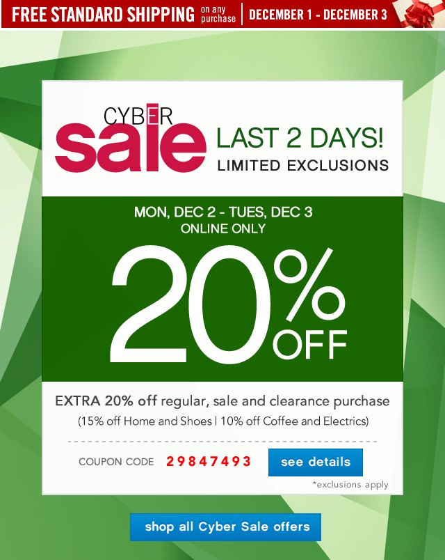 Cyber Sale Lasts 2 Days. Limited Exclusions. Extra 20% off. See deatils.