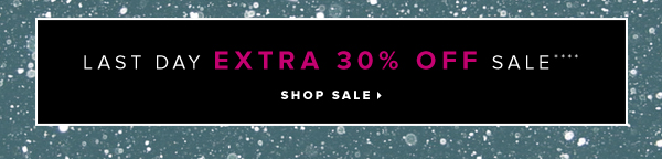 LAST DAY Extra 30% Off Sale**** - - Shop Sale