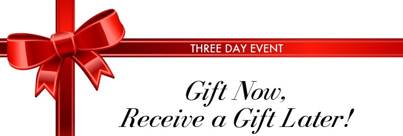 Gift Now, Receive a Gift Later!