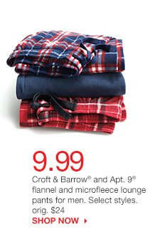9.99 Croft & Barrow and Apt. 9 flannel and microfleece lounge pants for men. Select styles. orig. $24. SHOP NOW