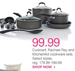 99.99 Cuisinart, Rachael Ray and KitchenAid cookware sets. Select styles. reg. 179.99-199.99. SHOP NOW