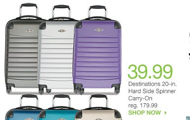 39.99 Destinations 20-in. Hard Side Spinner Carry-On reg. 179.99. SHOP NOW