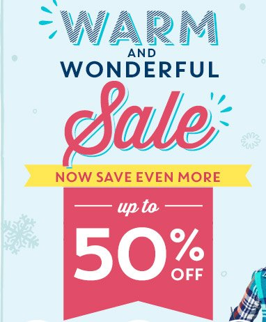 WARM AND WONDERFUL Sale | NOW SAVE EVEN MORE | up to 50% OFF