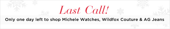Last Call! Only one day left to shop Michele Watches, Wildfox Couture & AG Jeans