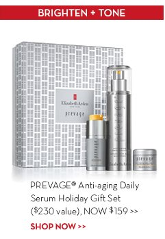 BRIGHTEN + TONE. PREVAGE® Anti-aging Daily Serum Holiday Gift Set ($230 value), NOW $159. SHOP NOW.