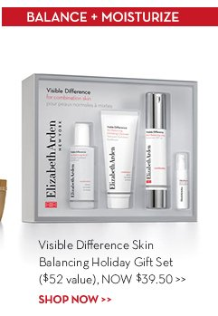 BALANCE + MOISTURIZE. Visible Difference Skin Balancing Holiday Gift Set ($52 value), NOW $39.50. SHOP NOW.