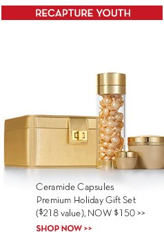 RECAPTURE YOUTH. Ceramide Capsules Premium Holiday Gift Set ($218 value), NOW $150. SHOP NOW.