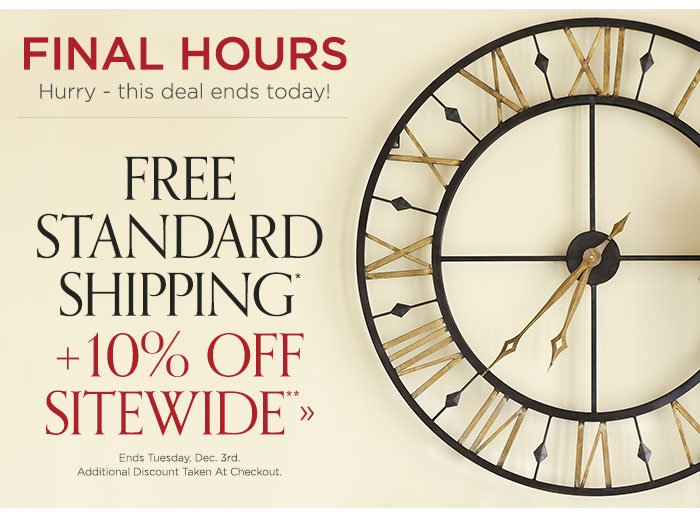 Final Hours: Free Standard Shipping* + 10% Off Site Wide