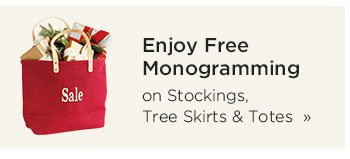 Free Monogramming on Stockings, Tree Skirts and Totes
