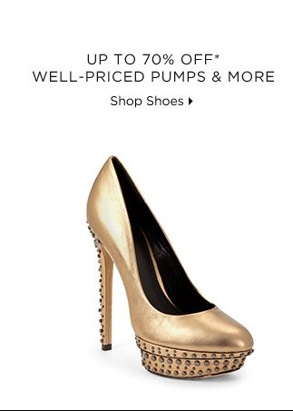 Up To 70% Off* Well-Priced Pumps & More