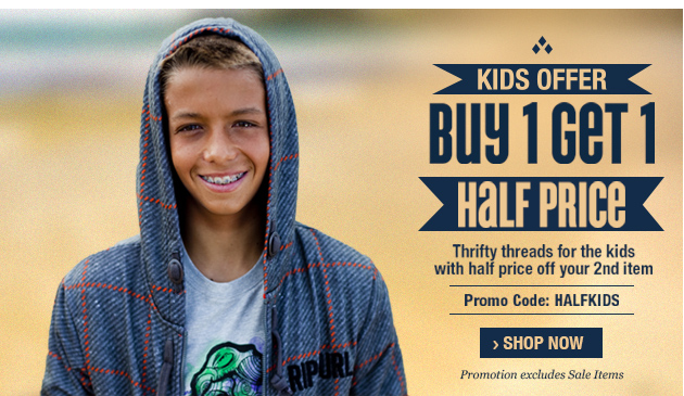 Kids Offer: Buy One Get One Half Price with promo code HALFKIDS. Promotion excludes sale items. Shop now