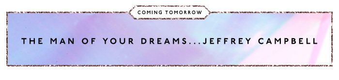Coming Tomorrow: The Man of Your Dreams.... Jeffrey Campbell