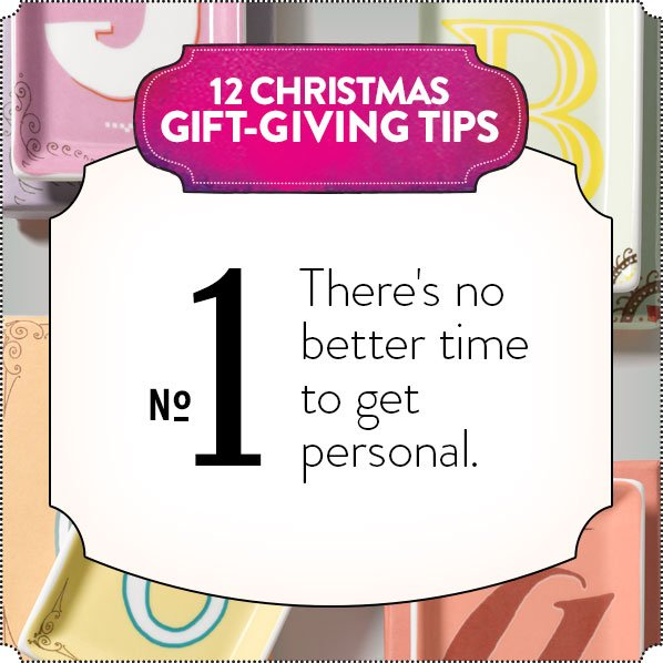 12 CHRISTMAS GIFT-GIVING TIPS - No 1 - There's no better time to get personal.