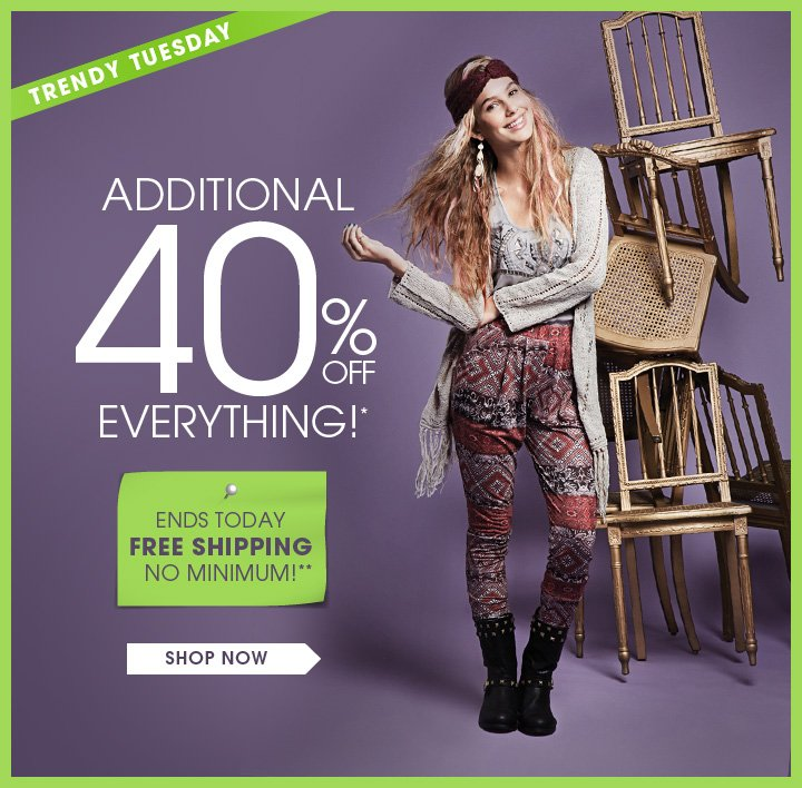 Trendy Tuesday - Additional 40% OFF Everything!