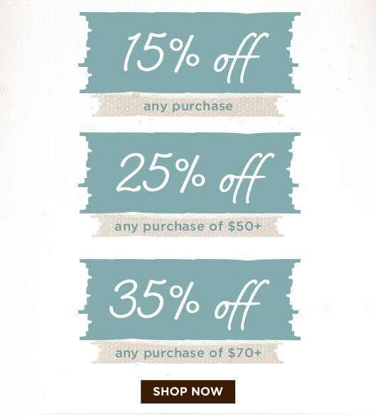 15% off any purchase, 25% off any purchase of $50, or 35% off any purchase of $70