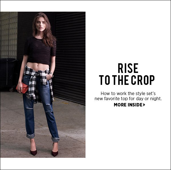 Rise to the crop. See four ways to work the style set's new favorite top in our latest lookbook.  >>