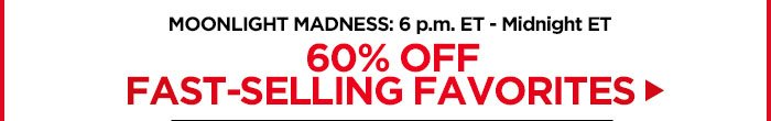 60% off Our Fast-Selling Favorites