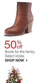50% off Boots for the family. Select styles. shop now