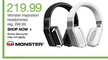 219.99 Monster Inspiration headphones reg. 299.99. shop now. Some discounts may not apply.