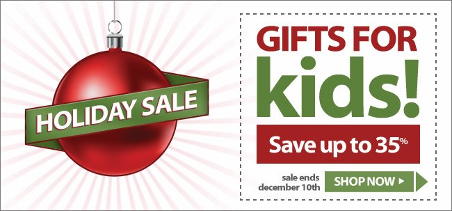 Holiday Sale - Gifts for Kids! Save up to 35%