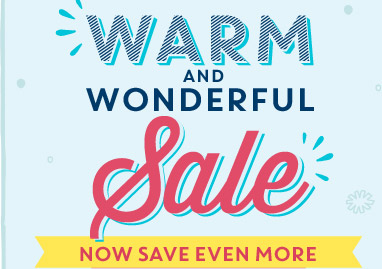 WARM AND WONDERFUL Sale | NOW SAVE EVEN MORE