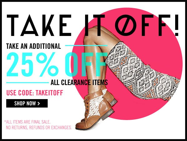 Take and additional 25% Off all clearance items!