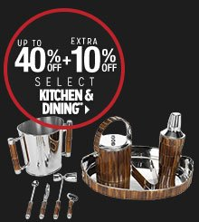 Up to 40% off + Extra 10% off Kitchen & Dining**
