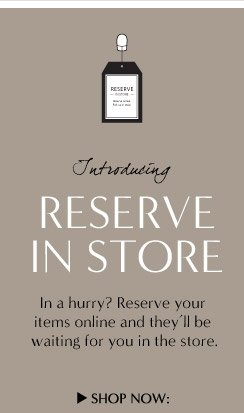 Introducing RESERVE IN STORE | SHOP NOW: