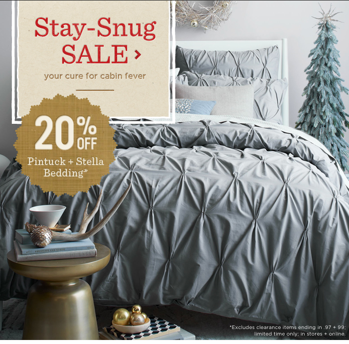 Stay-Snug Sale. 20% off pintuck + stella bedding*