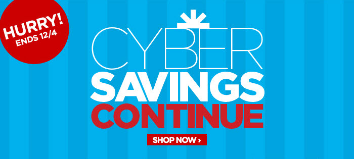 HURRY! ENDS 12/4           	           	CYBER SAVINGS CONTINUE           	          	           	SHOP NOW ›