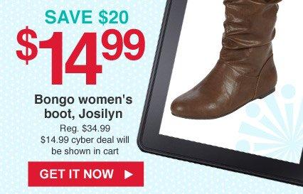 SAVE $20   $14.99 Bongo women's boot, Josilyn   GET IT NOW