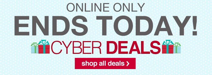 ONLINE ONLY   ENDS TODAY!   CYBER DEALS   shop all deals