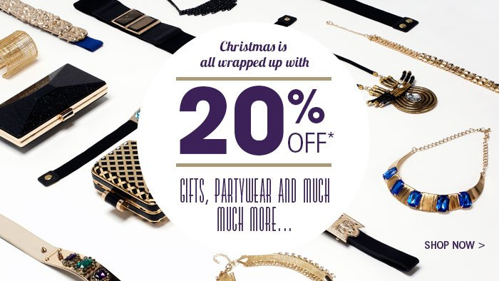 Christmas is all wrapped up with 20% off gifts, partywear and much much more…