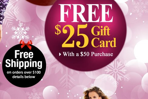 Our Present to YOU! Get a FREE $25 Gift Card with ANY $50 purchase!