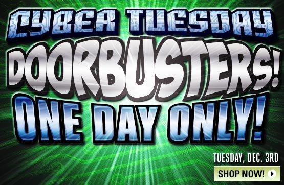 Cyber Tuesday Doorbusters!