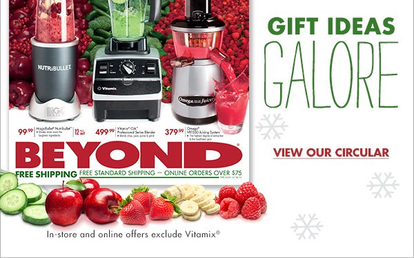GIFT IDEAS GALORE VIEW OUR CIRCULAR In-store and online offers exclude Vitamix®