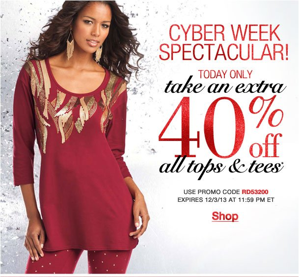 Cyber Week Spectacular! Today Only Extra 40% off tops and tees! Use RD53200