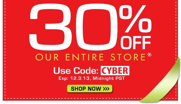 30% Off our entire store!* Use Code: CYBER exp:12/2/13, Midnight PST