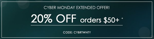 Extended CyberMonday savings: 20% off your $50+ order