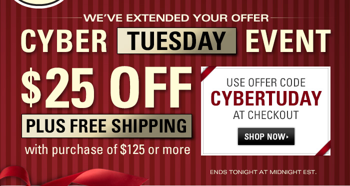 Extended Offer - Cyber Tuesday Event - $25 Off Plus Free Shipping with purchase of $125 or more
