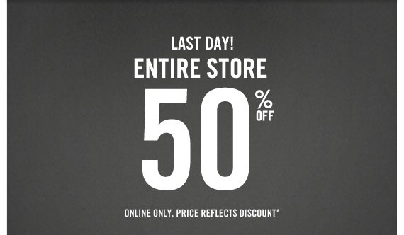 LAST DAY! ENTIRE STORE 50% OFF  ONLINE ONLY. PRICE REFLECTS DISCOUNT*