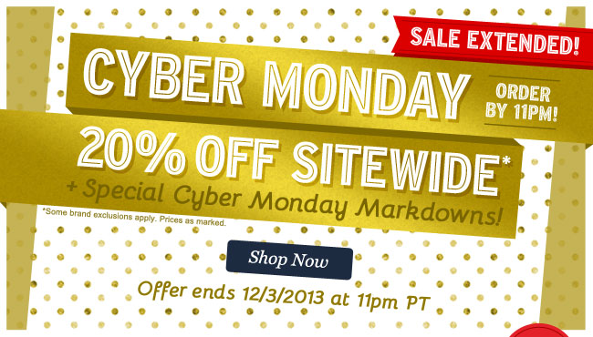 Hurry! Sale Ends Tonight! Cyber Monday. 20% OFF SITEWIDE! Shop Now.