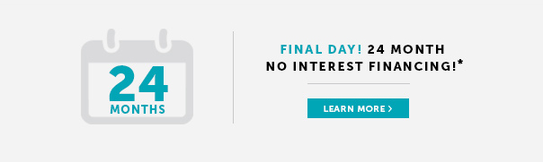 Final Day! 24 Month No Interest Financing!*