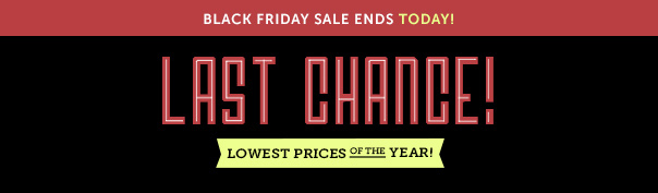 Black Friday Sale Ends TODAY! Last Chance - Lowest Prices of the Year!