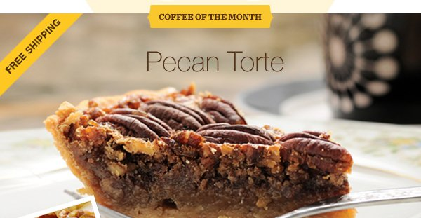 FREE SHIPPING. COFFEE OF THE MONTH. Pecan Torte.