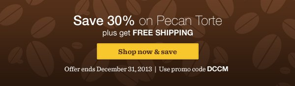 Save 30% on Pecan Torte plus get FREE SHIPPING. Shop now & save. Offer ends December 31, 2013. Use promo code DCCM.