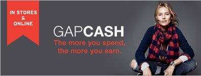 IN STORES & ONLINE | GAPCASH | The more you spend, the more you earn.